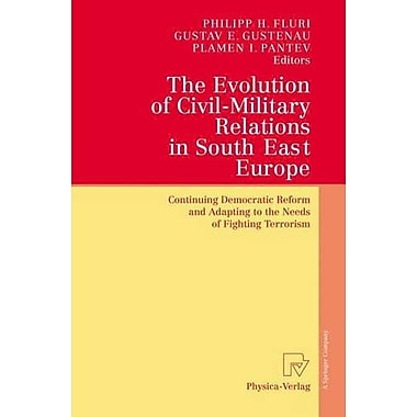 The Evolution of Civil-Military Relations in South East Europe: Continuing Democratic Reform and Adap, Used Book (9783790815726)
