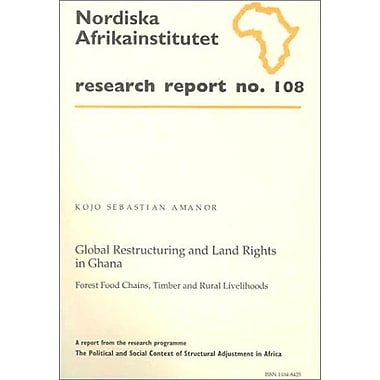Global Restructuring and Land Rights in Ghana: Forest Food Chains, Timber and Rural Livelihoods, Rese (9789171064370)