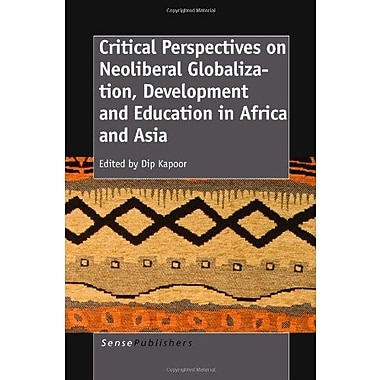 Critical Perspectives on Neoliberal Globalization, Development and Education in Africa and Asia, New Book (9789460915598)