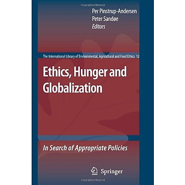 Ethics, Hunger and Globalization: In Search of Appropriate Policies(The International Library of Envir, New Book (9789048175468)