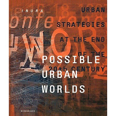 Possible Urban Worlds: Urban Strategies at the End of the 20th Century (9783764359867)