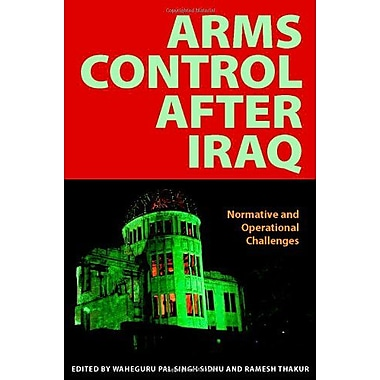 Arms Control after Iraq: Normative and Operational challenges, Used Book (9789280811315)