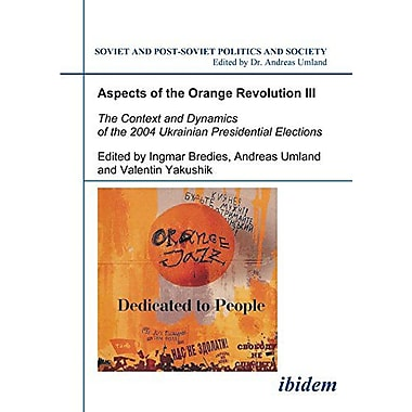 Aspects of the Orange Revolution III: The Context and Dynamics of the 2004 Ukrainian Presidential Ele, Used Book (9783898218030)