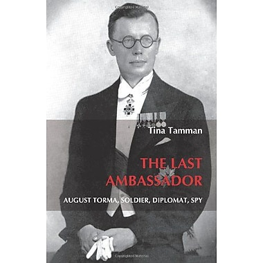The Last Ambassador: August Torma, Soldier, Diplomat, Spy. (On the Boundary of Two Worlds), New Book (9789042033139)