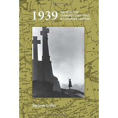 1939: The Year That Changed Everything in Lithuania's History (On the Boundary of Two Worlds), Used Book (9789042027626)