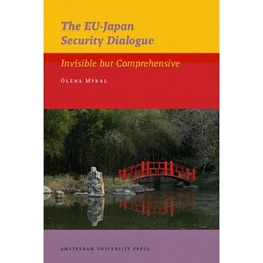 The EU-Japan Security Dialogue: Invisible but Comprehensive (AUP - IIAS Publications) (9789089641632)