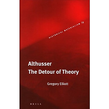 Althusser: The Detour of Theory (Historical Materialism Book Series), New Book (9789004153370)