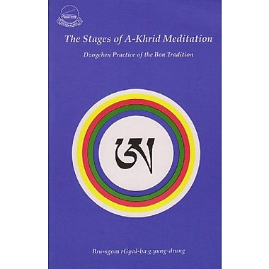 The Stages of A-Khrid Meditation: Dzogchen Practice of the Bon Tradition (9788186470039)