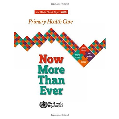 The World Health Report 2008: Primary Health Care Now More Than Ever (9789241563734)