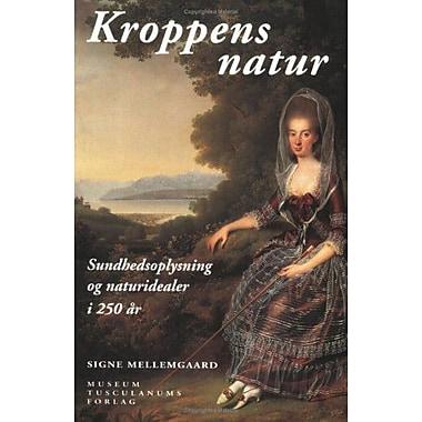 Kroppens Natur: Sundhedsoplysning Og Naturidealer I 250 Ar (9788772895123)