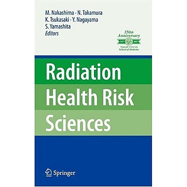 Radiation Health Risk Sciences: Proceedings of the First International Symposium of the Nagasaki Univ (9780137428427)