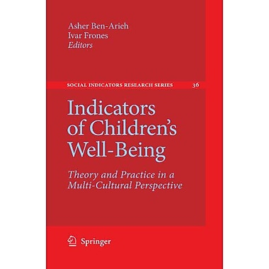 Indicators of Children's Well-Being: Theory and Practice in a Multi-Cultural Perspective(Social Indic (9789048181032)