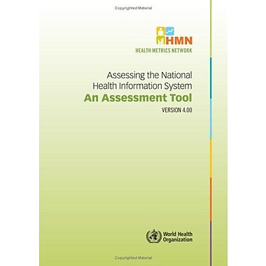 Assessing the National Health Information System: Assessment Tool Version 4.0 (Health Metrics Network) (9789241547512)