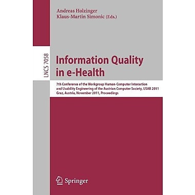 Information Quality in e-Health: 7th Conference of the Workgroup Human-Computer Interaction and Usabil, New Book (9783642253638)