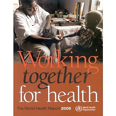 The World Health Report 2006: Working Together for Health (World Health Reports) (9789241563178)