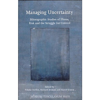 Managing Uncertainty: Ethnographic Studies of Illness, Risk and the Struggle for Control(Critical Anth, New Book (9788772899633)