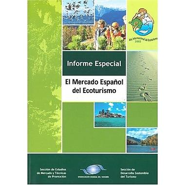 The Spanish Ecotourism Market - El mercado espanol del ecoturismo(Ecotourism market reports) (Spanish (9789284405015)