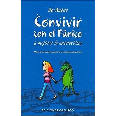 Convivir con el Panicoy Mejorar la Autoestima: Manual de Supervivencia a lost ataques de panico, Used Book (9788497770897)