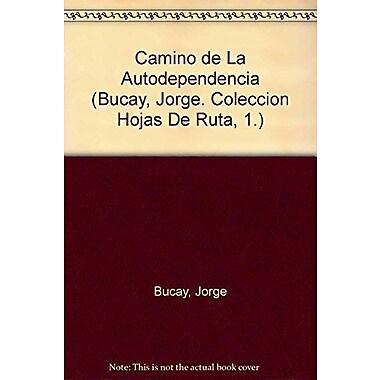 El Camino De LA Autodependencia (Bucay, Jorge. Coleccion Hojas De Ruta, 1.) (Spanish Edition), Used Book (9789500719193)