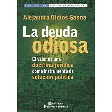 La Deuda Odiosa: El Valor de Una Doctrina Juridica Como Instrumento de Solucion Politica(Biblioteca d (9789507541605)