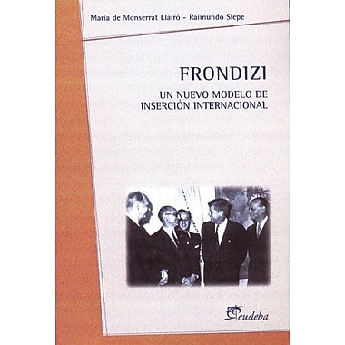 Frondizi: Un Nuevo Modelo de Insercion Internacional (Spanish Edition), Used Book (9789502312743)