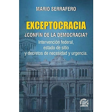 Exceptocracia: Confin de La Democracia?: Intervencion Federal, Estado de Sitio y Decretos de Necesidad, New Book (9789509603875)