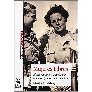 Mujeres Libres: El Anarquismo Y La Lucha Por La Emancipacion De Las Mujeres (Spanish Edition) (9788488455666)