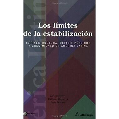 Los limites de la estabilizacion / The Limits of Stabilization: Infraestructura, deficit publicos y cr, New Book (9789586825184)