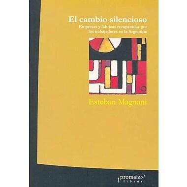 El Cambio Silencioso: Empresas y Fabricas Recuperadas Por Los Trabajadores En La Argentina (Spanish Edition), New(9789509217560)