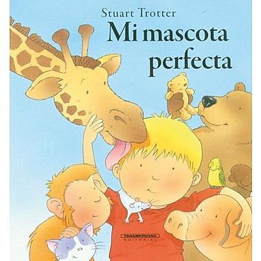 Mi mascota perfecta (Spanish Edition) (Historias De Animales/ Animal Stories) (9789583029967)