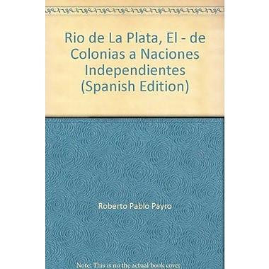 Rio de La Plata, El - de Colonias a Naciones Independientes (Spanish Edition), New Book (9789504001911)