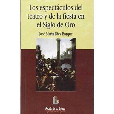 Los espectaculos del teatro y de la fiesta en el siglo de oro/ The theater shows and festivities in th, New Book (9788484830689)