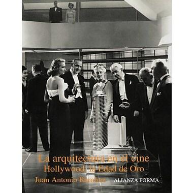 La arquitectura en el cine/ Architecture in Theater: Hollywood, La Edad De Oro (Spanish Edition), New Book (9788420671185)