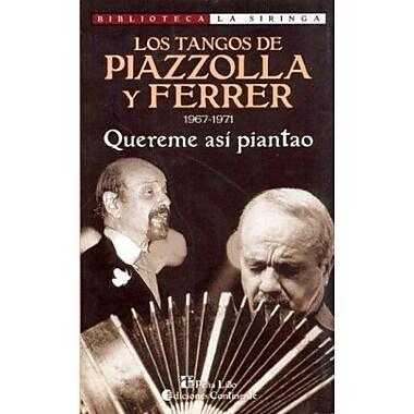 Los Tangos de Piazzolla y Ferrer: 1967-1971: Quereme Asi Piantao (Biblioteca La Siringa) (Spanish Edition) (9789507540776)