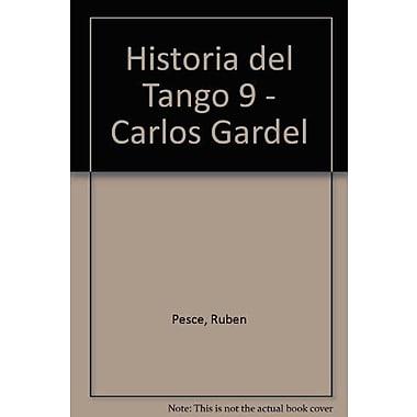 Historia del Tango 9 - Carlos Gardel (Spanish Edition), New Book (9789500512077)