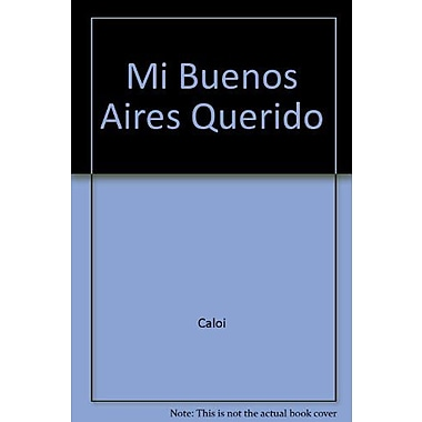 Mi Buenos Aires Querido / My beloved Buenos Aires (Spanish Edition) (9789505156740)