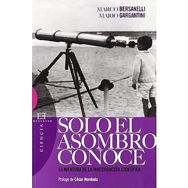Solo El Asombro Conoce: La Aventura De La Investigacion Cientifica (Spanish Edition), Used Book (9788474908107)