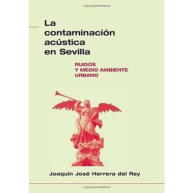 La Contaminación Acustica En Sevilla (Spanish Edition), New Book (9788480931175)