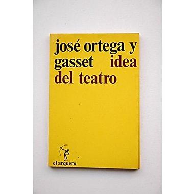 Idea del teatro (Coleccion El Arquero ; 16) (Spanish Edition) (9788429210163)