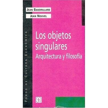 Los objetos singulares. Arquitectura y filosofía(Coleccion Popular(Fondo de Cultura Economica) (9789505575084)