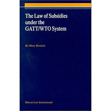 The Law of Subsidies Under the Gatt/Wto System, New Book (9789041198273)