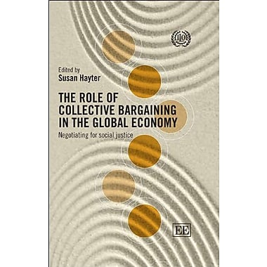 The Role of Collective Bargaining in the Global Economy: Negotiating for Social Justice, New Book (9789221240990)