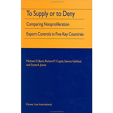 To Supply Or To Deny: Comparing Nonproliferation Export Controls in Five Key Countries, Used Book (9789041122162)