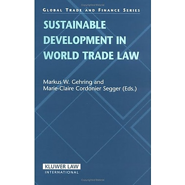 Sustainable Development in World Trade Law (Global Trade & Finance Series) (9789041123664)