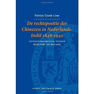 De Rechtspositie der Chinezen in Nederlands-Indië 1848-1942: Wetgevingsbeleid Tussen Beginsel en, Used Book (9789087280666)