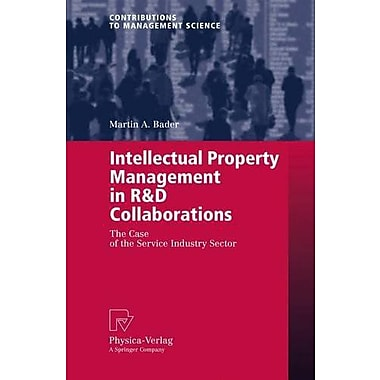 Intellectual Property Management in R&D Collaborations: The Case of the Service Industry Sector(C (9783790817027)