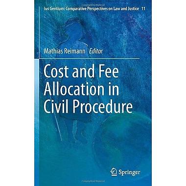 Cost and Fee Allocation in Civil Procedure: A Comparative Study(Ius Gentium: Comparative Perspectives , New Book (9789400722620)