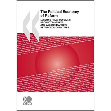 The Political Economy of Reform: Lessons from Pensions, Product Markets and Labour Markets in Ten OEC, Used Book (9789264073067)