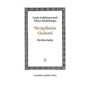 The Apollonian Clockwork: On Stravinsky (Amsterdam University Press - Amsterdam Archaeological Studies),UsedBook(9789053568569)