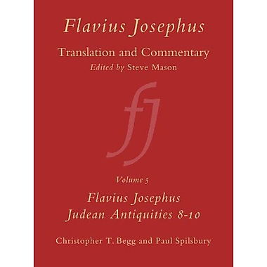 Judean Antiquities, s 8-10: Translation and Commentary (Flavius Josephus: Translation and Commentary) (9789004117860)